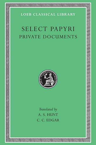 Non-Literary Papyri: v. 1: Private Documents - Loeb Classical Library No 266 (Hardback)