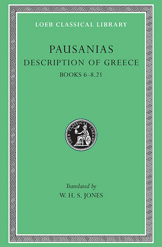 Description of Greece: Bks.VI-VIII, xxi v. 3 - Loeb Classical Library No 272 (Hardback)