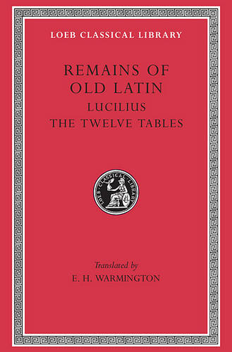 Remains of Old Latin: Lucilius. The Laws of the XII Tables v. 3 - Loeb Classical Library No 329 (Hardback)