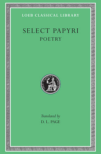 Literary Papyri Poetry: v. 3: Selections - Loeb Classical Library No 360 (Hardback)