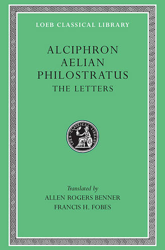 The Letters: Alciphron, Aelian, and Philostratus - Loeb Classical Library No. 383 (Hardback)
