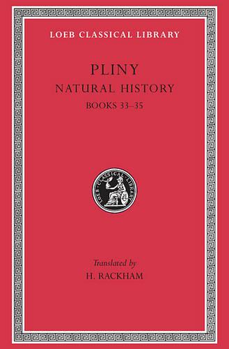 Natural History: Bks.XXXIII-XXXV v. 9 - Loeb Classical Library No 394 (Hardback)