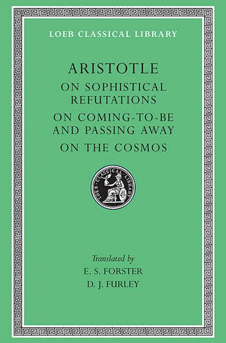 On Sophistical Refutations: On Comin to Be Passing Away - On the Cosmos v. 3 - Loeb Classical Library No. 400 (Hardback)