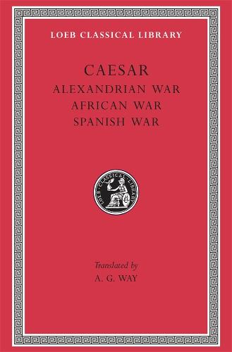 Alexandrian, African and Spanish Wars - Loeb Classical Library No 402 (Hardback)
