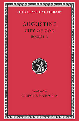 City of God: Volume I - Loeb Classical Library (Hardback)