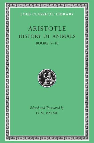 Historia Animalium: Bk. 7-10 - Loeb Classical Library No 439 (Hardback)