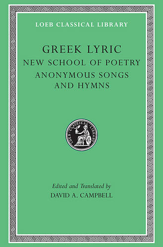 Greek Lyric: The New School of Poetry and Anonymous Songs and Hymns v. 5 - Loeb Classical Library No. 144 (Hardback)