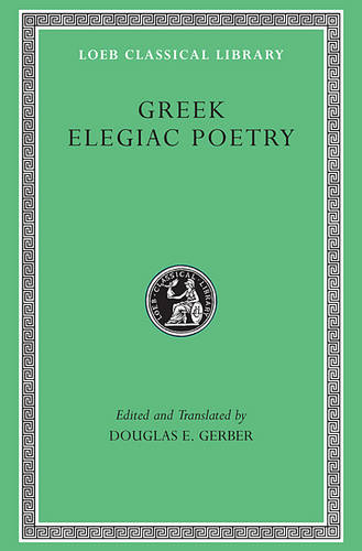 Greek Elegiac Poetry: From the Seventh to the Fifth Centuries BC - Loeb Classical Library No. 258 (Paperback)