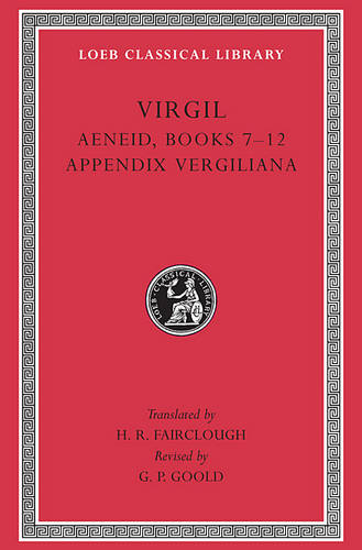 Aeneid: WITH Appendix Vergiliana Bks. 7-12 - Loeb Classical Library No. 64 (Hardback)