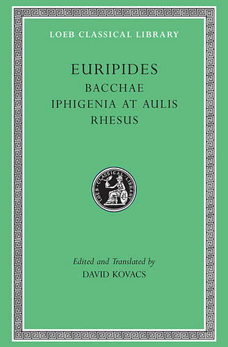 Bacchae: WITH Iphigenia at Aulis AND Rhesus - Loeb Classical Library v. 495 (Hardback)