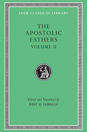 The Apostolic Fathers, Volume II: Epistle of Barnabas. Papias and Quadratus. Epistle to Diognetus. The Shepherd of Hermas - Loeb Classical Library *CONTINS TO info@harvardup.co.uk (Hardback)
