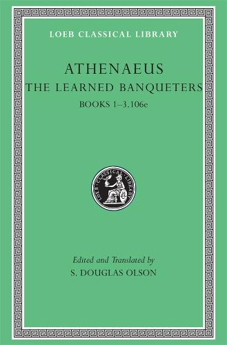 The Learned Banqueters: v. 1 - Loeb Classical Library No. 204 (Hardback)