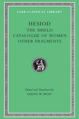 Hesiod: Shield Catalogue of Women, Other Fragments v. 2 - Loeb Classical Library No. 503 (Hardback)