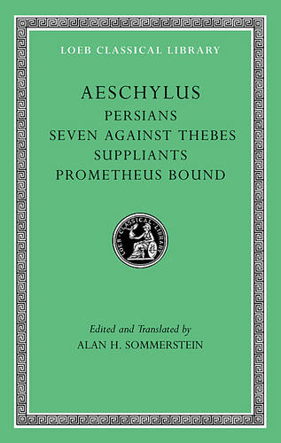Aeschylus: Persians, Seven Against Thebes, Suppliants, Prometheus Bound v. I - Loeb Classical Library v. 145 (Hardback)