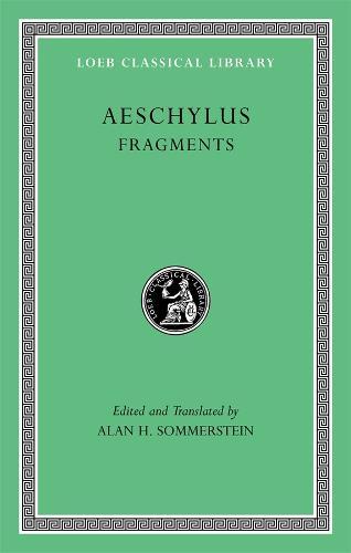 Aeschylus: Fragments v. III - Loeb Classical Library v. 505 (Hardback)