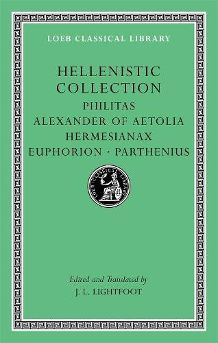 Hellenistic Collection: Philitas, Alexander of Aetolia, Hermesianax, Euphorion, Parthenius - Loeb Classical Library v. 508 (Hardback)