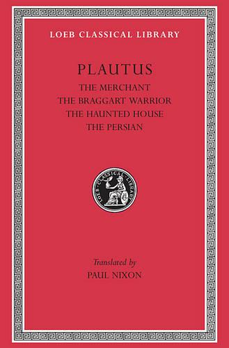The Merchant, The Braggart Soldier, The Ghost, The Persian - Loeb Classical Library 163 (Hardback)