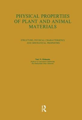 Physical Properties of Plant and Animal Materials: Physical Properties of Plant and Animal Materials: v. 1: Physical Characteristics and Mechanical Properties Physical Characteristics and Mechanical Properties Volume 1 (Hardback)