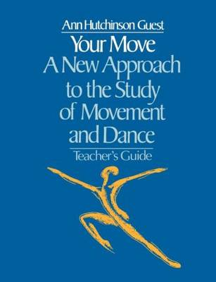 Your Move: A New Approach to the Study of Movement and Dance: A Teachers Guide (Paperback)
