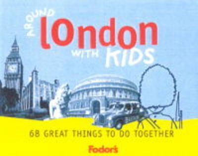 Around London with Kids: 68 Great Things to Do Together - Fodor's Guides (Paperback)