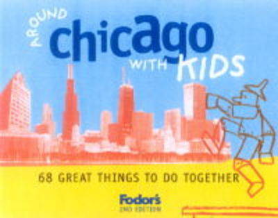 Around Chicago with Kids: 68 Great Things to Do Together - Fodor's Guides (Paperback)