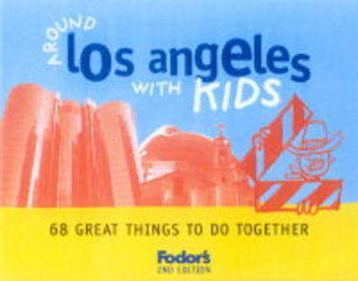 Around Los Angeles with Kids: 68 Great Things to Do Together - Fodor's Guides (Paperback)
