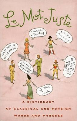 Le Mot Juste: A Dictionary of Classical and Foreign Words and Phrases (Paperback)