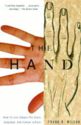 The Hand: How Its Use Shapes the Brain, Language, and Human Culture (Paperback)