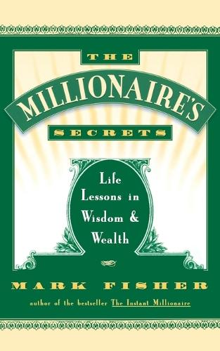 The Millionaire's Secrets: Life Lessons in Wisdom and Wealth (Paperback)