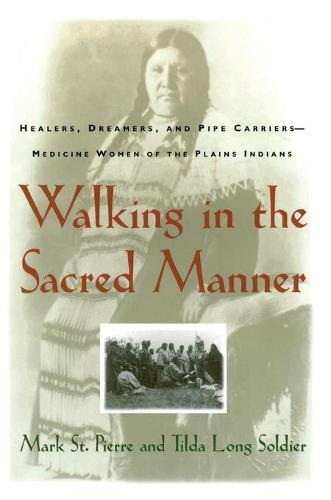 Walking in the Sacred Manner: Healers, Dreamers, and Pipe Carriers--Medicine Women of the Plains (Paperback)