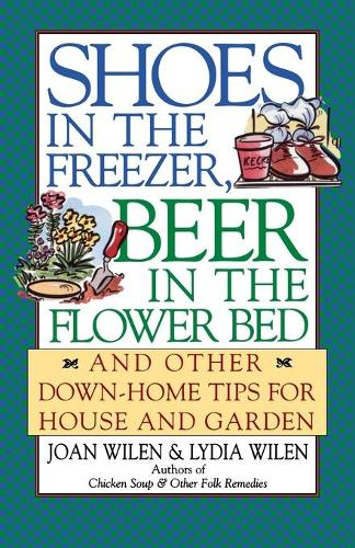Shoes in the Freezer, Beer in the Flower Bed: And Other down-Home Tips for House and Garden (Paperback)