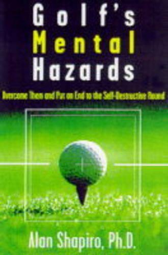 Golf's Mental Hazards: Overcome Them and Put an End to the Self-Destructive Round (Paperback)
