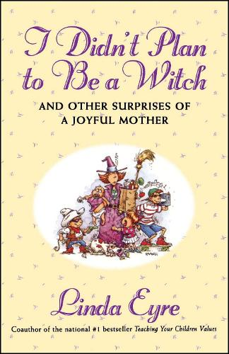 I Didn'T Plan To Be A Witch: And Other Surprises Of A Joyful Mother (Paperback)