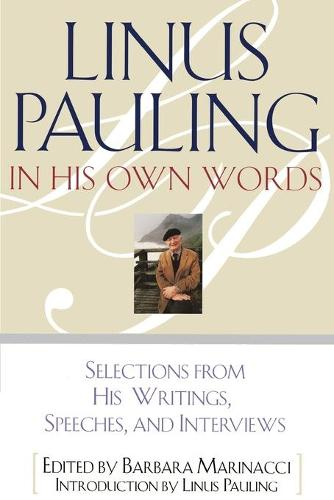 Linus Pauling in His Own Words: Selections From his Writings, Speeches and Interviews (Paperback)