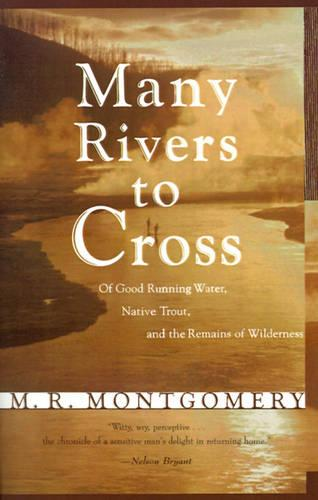 Many Rivers to Cross: Of Good Running Water, Native Trout, and the Remains of Wilderness (Paperback)