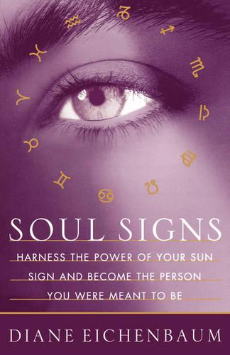 Soul Signs: Harness the Power of Your Sun Sign and Become the Person You Were Meant to Be (Paperback)
