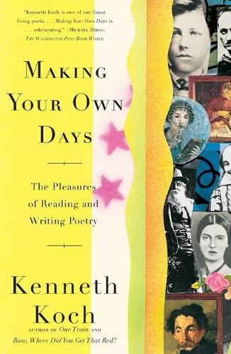 Making Your Own Days: The Pleasures of Reading and Writing Poetry (Paperback)