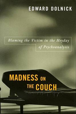 Madness on the Couch: Blaming the Victim in the Heyday of Psychoanalysis (Hardback)