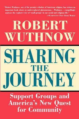 Sharing the Journey: Support Groups and the Quest for a New Community (Paperback)