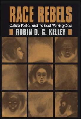 Race Rebels: Culture, Politics, And The Black Working Class (Paperback)
