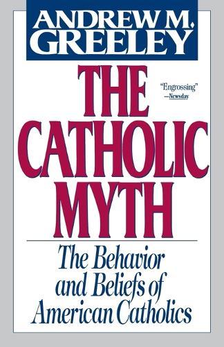 The Catholic Myth: The Behavior and Beliefs of American Catholics (Paperback)