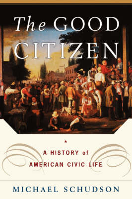 The Good Citizen: A History of American Civic Life (Hardback)