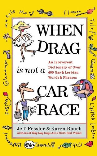 When Drag is Not a Care Race: An Irreverent Dictionary of Over 400 Gay and Lesbian Words and Phrases (Paperback)