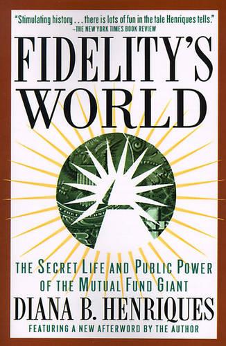 Fidelity's World: The Secret Life and Public Power of the Mutual Fund Giant (Paperback)