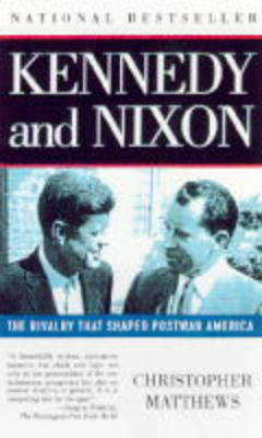 Kennedy and Nixon: The Rivalry That Shaped Postwar America (Paperback)