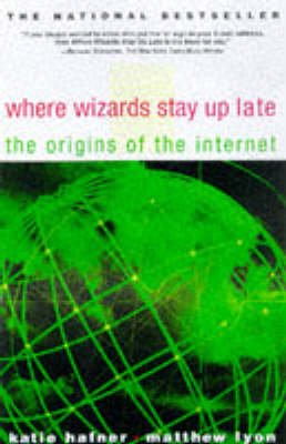 Where Wizards Stay Up Late: The Origins of the Internet (Paperback)
