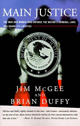 Main Justice: The Men and Women Who Enforce the Nation's Crime Laws and Guard Its Liberties (Paperback)