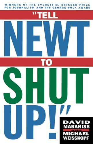 Tell Newt to Shut Up: Prize-Winning Washington Post Journalists Reveal How Reality Gagged the Gingrich Revolution (Paperback)