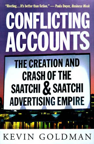 Conflicting Accounts: The Creation and Crash of the  Saatchi and Saatchi Advertising Empire (Paperback)