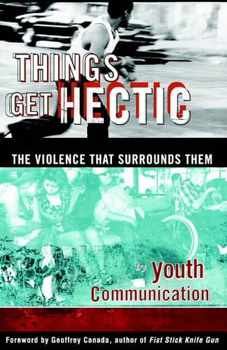 Things Get Hectic: Teens Write about the Violence That Surrounds Them (Paperback)